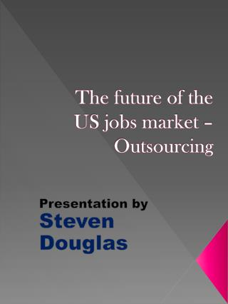 The future of the  US jobs market –  Outsourcing