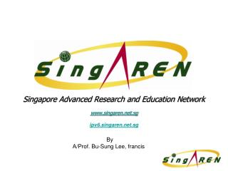 Singapore Advanced Research and Education Network www.singaren.net.sg ipv6.singaren.net.sg