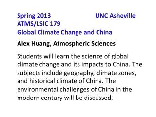 Spring 2013			UNC Asheville ATMS/LSIC 179  Global Climate Change and China Alex Huang, Atmospheric Sciences