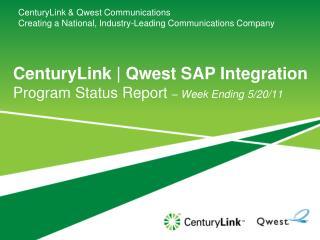 CenturyLink | Qwest SAP Integration  Program Status Report  – Week Ending 5/20/11