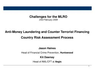 Anti-Money Laundering and Counter Terrorist Financing Country Risk Assessment Process  Jason Haines Head of Financial C