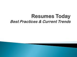 Resumes Today Best Practices & Current Trends