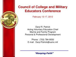Council of College and Military Educators Conference February 13-17, 2012 Daryl R. Patrick Acting Voluntary Education C