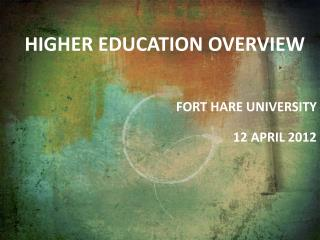 Higher education overview  Fort hare  University  12  april  2012