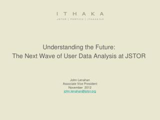Understanding the Future:  The Next Wave of User Data Analysis at JSTOR