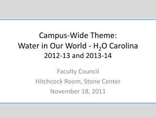 Campus-Wide Theme:  Water  in Our World - H 2 O Carolina 2012-13 and 2013-14