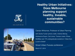 Healthy Urban Initiatives: Does  Melbourne planning support healthy, liveable, sustainable communities?
