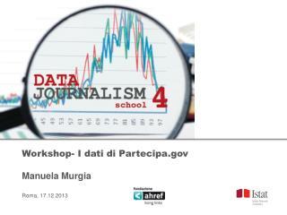 Workshop- I dati di Partecipa.gov Manuela Murgia Ro ma,  17.12.2013