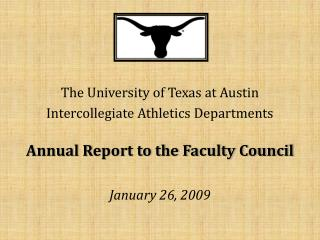 The University of Texas at Austin Intercollegiate Athletics Departments Annual Report to the Faculty Council January 26