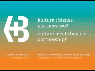 Cultural organizations  in Europe:  Towards  a  sustainable relation with  the  world  of business Paul Dujardin Kraków