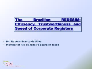 The  Brazilian  REDESIM:  Efficiency ,  Trustworthiness and Speed of  Corporate  Registers