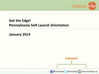 Get the Edge!  Pennsylvania  Soft  Launch  Orientation January  2014