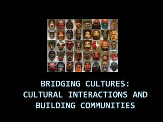 Bridging Cultures:  Cultural Interactions and building Communities