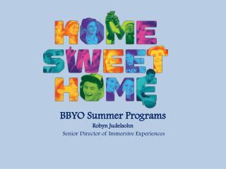 BBYO Summer Programs Robyn Judelsohn  Senior Director of Immersive Experiences