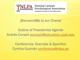 ¡Bienvenid@s to our  Charla ! Outline of Presidential Agenda Andr és Consoli  aconsoli@education.ucsb.edu Conferencia: