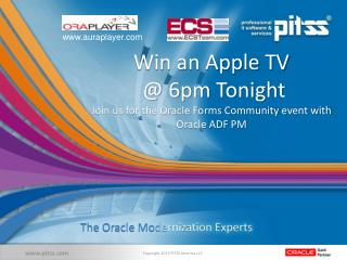 Win an Apple TV  @ 6pm Tonight Join us for the Oracle Forms Community event with Oracle ADF PM