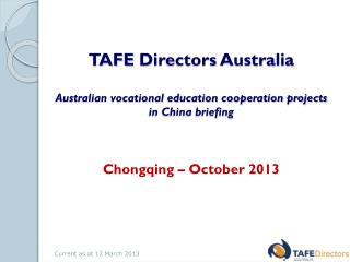 TAFE  D irectors Australia Australian vocational education cooperation projects in China briefing  Chongqing – October