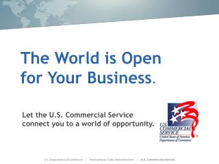The World is Open for Your Business .