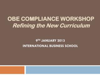 OBE COMPLIANCE WORKSHOP  Refining the New Curriculum