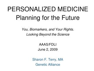 PERSONALIZED MEDICINE Planning for the Future  You, Biomarkers, and Your Rights.  Looking Beyond the Science AAAS/FDLI