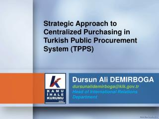 Dursun Ali DEM I RBO G A dursunalidemirboga@kik.gov.tr Head  of International  Relations Department