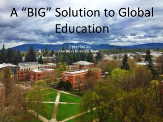 A �BIG� Solution to Global Education