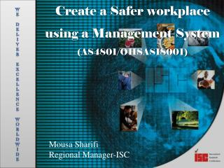 Create a  Safer workplace using  a  Management System  (AS4801/OHSAS18001)