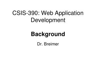 CSIS -390:  Web  Application Development Background