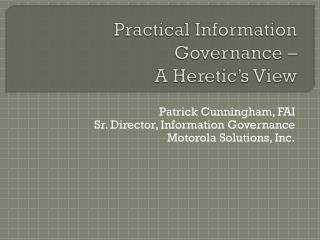 Practical Information Governance –  A Heretic's View