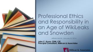 Professional Ethics and Responsibility in an Age of WikiLeaks and Snowden