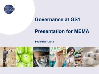Governance  at GS1   Presentation for  MEMA September  2012