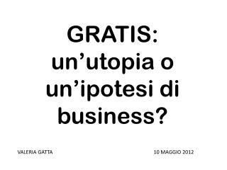 GRATIS:  un'utopia o  un'ipotesi di business?