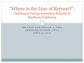 """""""Where is the  Line  of  Retreat ?"""":  Challenges Facing Armenian Schools in Southern California"""