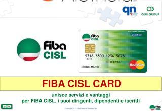 FIBA CISL CARD unisce servizi e vantaggi per FIBA CISL, i suoi dirigenti, dipendenti e iscritti