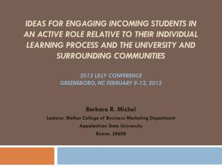 Barbara R. Michel Lecturer, Walker College of Business Marketing Department Appalachian State University Boone, 28608