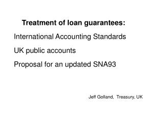 Treatment of loan guarantees: International Accounting Standards UK public accounts Proposal for an updated SNA93