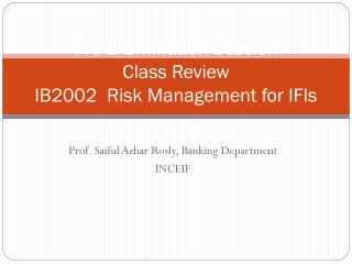 Pre-Examination Session Class Review IB2002  Risk Management for IFIs