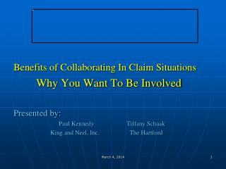 Benefits of Collaborating In Claim Situations         Why You Want To Be Involved Presented by: 		Paul Kennedy 		Tiffan