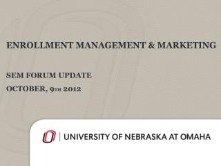 Enrollment Management & Marketing SEM  FOrum  update October, 9 th  2012