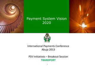 International Payments Conference Abuja 2013 PSV Initiatives – Breakout Session TRANSPORT