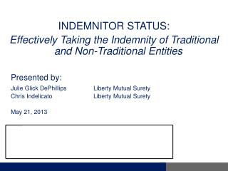 INDEMNITOR STATUS: Effectively Taking the Indemnity of Traditional and Non-Traditional  E ntities 	Presented by: