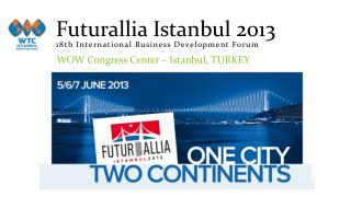 Futurallia Istanbul  2013 18th International Business Development Forum