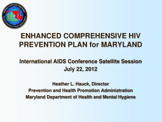 ENHANCED COMPREHENSIVE HIV PREVENTION PLAN for MARYLAND International AIDS Conference Satellite Session July 22, 2012 H