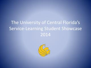 The University of Central Florida's Service-Learning Student Showcase 2014