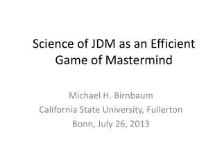 Science of JDM  as  an Efficient Game of  Mastermind