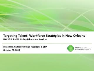 Targeting Talent: Workforce Strategies in New Orleans UWSELA Public Policy Education Session