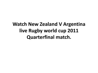Enjoy New Zealand V Argentina live Rugby world cup 2011 Quar