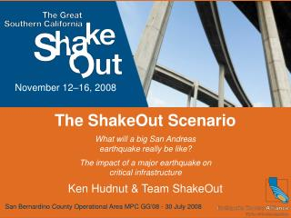 The ShakeOut Scenario What will a big San Andreas earthquake really be like? The impact of a major earthquake on critic