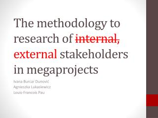 The methodology to research of  internal ,  external stakeholders in megaprojects