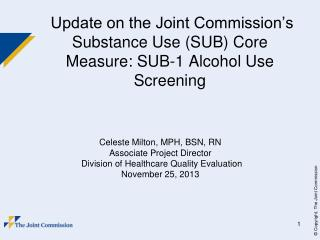 Update on the Joint Commission's  Substance Use (SUB) Core Measure: SUB-1 Alcohol Use Screening